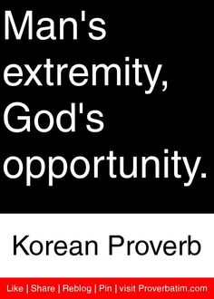 Man's extremity, God's opportunity. - Korean Proverb #proverbs #quotes