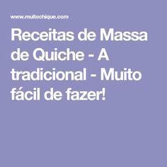 Receitas de Massa de Quiche - A tradicional - Muito fácil de fazer!