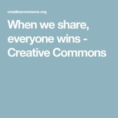 When we share, everyone wins - Creative Commons