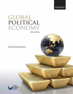 Global Political Economy by John Ravenhill. $47.44. Author: John Ravenhill. Edition - 3. Publication: February 11, 2011. Publisher: Oxford University Press, USA; 3 edition (February 11, 2011)