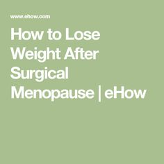How to Lose Weight After Surgical Menopause | eHow