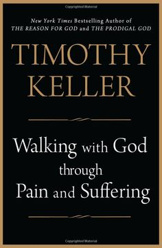 Walking with God through Pain and Suffering by Tim Keller