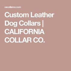 Custom Leather Dog Collars | CALIFORNIA COLLAR CO.