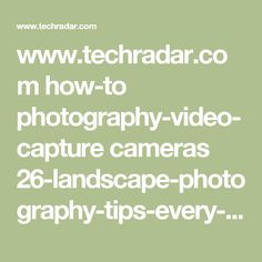 www.techradar.com how-to photography-video-capture cameras 26-landscape-photography-tips-every-pro-still-uses-1320893 4