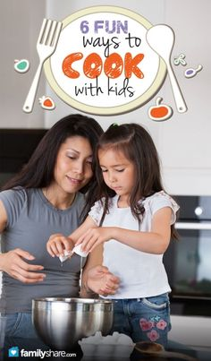 6 fun ways to cook with kids - find age appropriate cookbooks, introduce new foods and more