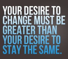 Your #desire to #change must be greater than your #desire to stay the same http://www.engineeredlifestyles.com/money/engineered-lifestyles.html