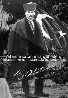 """✿ ❤ """"Vatanını satan insan, dinden, imandan ve namustan asla bahsedemez."""" Mustafa Kemal Atatürk"""