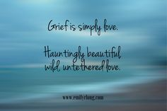 Grief is simply love. My sweet Jack. Miss My Dad, I Miss You, Loss Quotes, Me Quotes, Grief Loss, Child Loss, Love You Forever, Love Of My Life, It Hurts