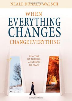 Amazon.com: When Everything Changes, Change Everything: In a Time of Turmoil, a Pathway to Peace (9781571746061): Neale Donald Walsch: Books
