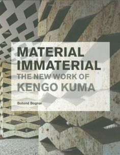 Material Immaterial : The New Work of Kengo Kuma by Botond Bognar