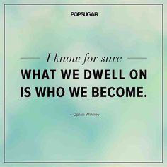 """Quote: """"I know for sure what we dwell on is who we become."""" Lesson to learn: Be careful of what you often think about. If it's something negative, you can become a negative person. On the other hand, if it's something positive, you'll become"""