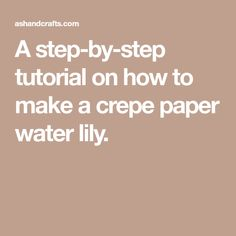 A step-by-step tutorial on how to make a crepe paper water lily.