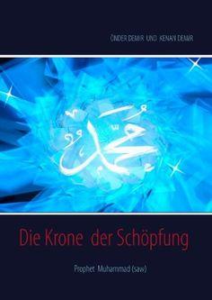 Die Krone  der Schöpfung: Prophet Muhammad (saw) von Önder Demir http://www.amazon.de/dp/3735786308/ref=cm_sw_r_pi_dp_Fv20tb1Y8G8RHFZ0