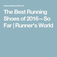 The Best Running Shoes of 2016—So Far   Runner's World
