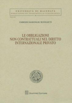 Le obbligazioni non contrattuali nel diritto internazionale privato / Fabrizio Marongiu Buonaiuti, 2013