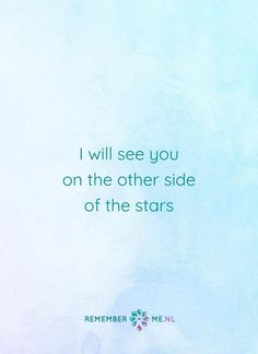 I will see you on the other side of the stars | Een quote over het afscheid, het verdriet en het gemis na de dood van een geliefde. Vind meer inspiratie over de uitvaart en rouwen op http://www.rememberme.nl