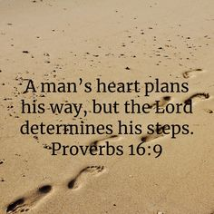 Proverbs A man's heart plans his way, but the LORD determines his steps. Bible Verse Canvas, Scripture Verses, Bible Verses Quotes, Encouragement Quotes, Faith Quotes, Wisdom Quotes, Scriptures, Powerful Bible Verses, Biblical Quotes