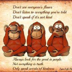 Advice from 3 wise monkeys!