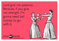 Lord give me patience... pwaahahahah