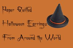 Paper Quilled Halloween Earrings from Around the World