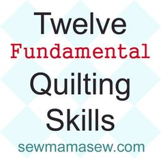 12 Fundamental Quilting Skills | Sew Mama Sew | Outstanding sewing, quilting, and needlework tutorials since 2005.