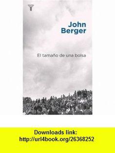 El Tamano de Una Bolsa (Spanish Edition) (9789505119660) John Berger , ISBN-10: 9505119666  , ISBN-13: 978-9505119660 ,  , tutorials , pdf , ebook , torrent , downloads , rapidshare , filesonic , hotfile , megaupload , fileserve