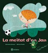 La meitat d'en Jan. Leinas, Gemma. Editorial La Galera. Col·lecció La Fada Menta, llibres per a l'educació emocional.