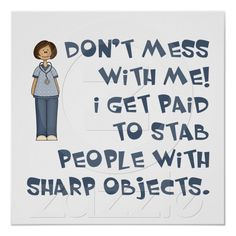 "I was a nurse for 31 years, and I lost count of how many people I ""stabbed"" with sharp objects. LOL"