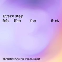 ~ a six-word story ~ prompt: first step ~ Every step felt like the first. Story Prompts, Writing Prompts, Six Word Story, Six Words, First Step, Word Art, The One, Felt, Instagram
