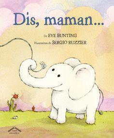 Dis, maman... de Eve Bunting et Sergio Ruzzier, Éditions Circonflexe - 9782878336191. Petit Éléphant et sa maman se promènent dans la savane. « Accroche-toi à ma queue. Si tu veux me poser une question, tire dessus deux fois. » lui explique sa maman. Une histoire tendre pour aider les enfants à grandir.
