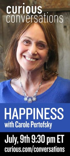 Learn the secret to finding real, lasting happiness. Join us for an online conversation with Carole Pertofsky, a happiness and wellness expert at Stanford University, who will share easy, science-based techniques to help you be happier today, and stay that way. #IAmCurious