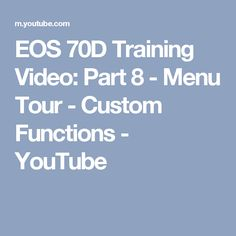 EOS 70D Training Video: Part 8 - Menu Tour - Custom Functions - YouTube