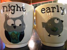 @Staci Scheffer and @Denera Repin we should make some cute cups on our next tea date!  Dollar store cups and permanent marker then bake it right? Night Owl, Earl Bird.  Painted by @Rachel Oxnevad