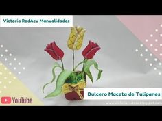 DIY Dulcero Maceta Tulipanes Victoria RodAcu - YouTube