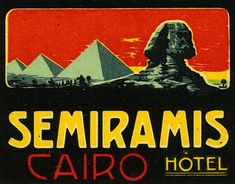 Artist Unknown, Semiramis Hotel, Cairo (luggage label) Luggage Stickers, Luggage Labels, Vintage Hotels, Travel Tags, Retro Poster, Vintage Travel Posters, Vintage Luggage, Cairo Egypt, Ancient Egypt