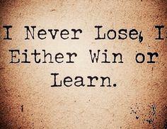 Eu Nunca Perco. Ou eu Ganho ou eu Aprendo.