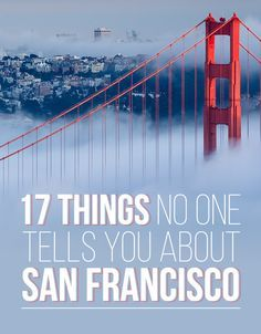 17 Things No One Tells You About San Francisco - THIS IS AMAZING I whish I had this last time i was in SF