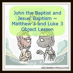 John the Baptist and Jesus' Baptism ~ Matthew 3 and Luke 3 Object Lesson