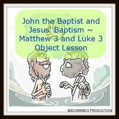 John the Baptist and Jesus' Baptism ~ Matthew 3 and Luke 3 Object Lesson