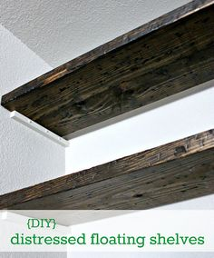 DIY Distressed Floating Shelves - I didn't read the link so I don't know if it's any good, if it works or how difficult it is. - @Ashley Walters (Neal) Craig