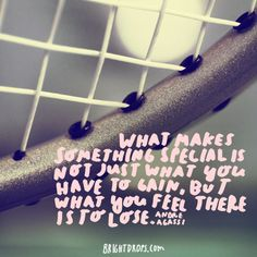 """What makes something special is not just what you have to gain, but what you…"