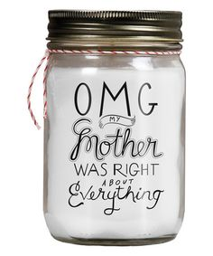 "This 'OMG My Mother Was Right About Everything""  Mason Jar Candle is perfect! #zulilyfinds"