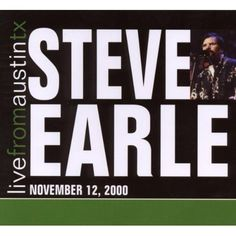 Steve Earle - Live From Austin, TX November 12, 2000 from the Transcendental Blues era.  nearly every song here should be a radio hit and an arena classic.  I don't understand this planet sometimes.