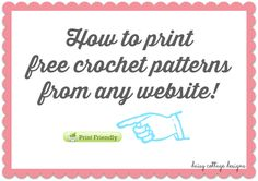 How to use the Print Friendly bookmarklet to print free patterns (and other things like recipes) from any website.  You can also use it to create PDF docs to save to your computer.  Thanks to Lauren of Daisy Cottage Designs for the explanation.  A *very* handy little tool!! Direct link to Print Friendly site here ~ http://www.printfriendly.com/  . . . .