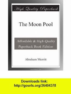 The Moon Pool Abraham Merritt ,   ,  , ASIN: B003VS0XWI , tutorials , pdf , ebook , torrent , downloads , rapidshare , filesonic , hotfile , megaupload , fileserve