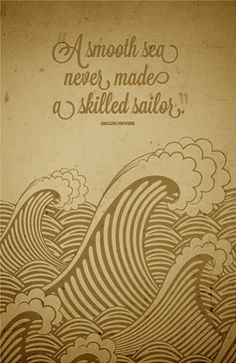 "Printable - Inspirational Quote Art - ""A smooth sea never made a skilled sailor."" - English Proverb Perhaps just get the words add a tat. Now Quotes, Life Quotes Love, Great Quotes, Quotes To Live By, Motivational Quotes, Inspirational Quotes, Quote Life, The Words, Cool Words"