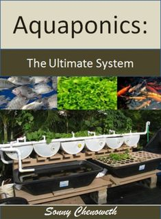 Aquaponics: The Ultimate in Gardening by Sonny Chenoweth
