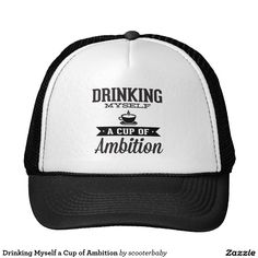 Drinking Myself a Cup of Ambition Trucker Hat
