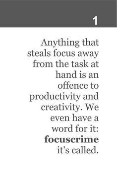 "Mea maxima culpa! Get the fun little book ""Focuscrime"" from http://productiveluddite.com/products/tpl-focuscrime-maxims-and-mantras-for-recovering-multitaskers-and-the-desperately-distracted"