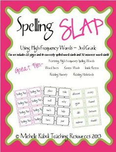 Spelling Slap - 3rd Grade  This is a spelling game based on the classic card game Slap Jack! This game uses 115 high frequency words. There are 115 core word cards and 32 cards with spelling mistakes.   When a spelling mistake is flipped up, the first person to slap it has to spell the word correctly before they can take the pile of cards.   This is a fun way to practice high frequency words during centers, for word sorts, reading fluency cards, or even as an inside recess game!